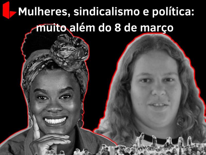 Mulheres, sindicalismo e política: muito além do 8 de março